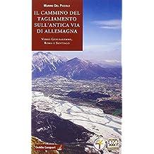Il cammino del Tagliamento sull'antica via d'Allemagna verso Gerusalemme, Roma e Santiago