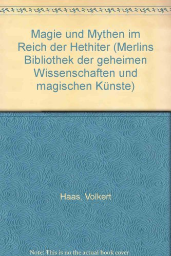 Magie und Mythen im Reich der Hethiter I. Vegetationskulte und Pflanzenmagie