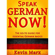 Speak German Now! The Go-To Guide for Essential German Basics (English Edition)