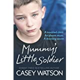 Mummy's Little Soldier: A Troubled Child. An Absent Mom. A Shocking Secret