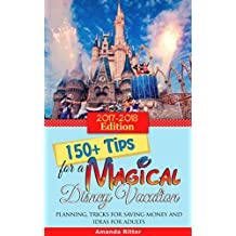 150+ Tips for a Magical Disney Vacation: Planning, Tricks for Saving Money and Ideas for Adults (English Edition)