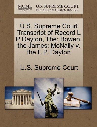 The U.S. Supreme Court Transcript of Record L P Dayton: Bowen, the James; McNally V. the L.P. Dayton