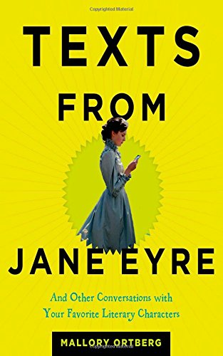 Texts from Jane Eyre: And Other Conversations with Your Favorite Literary Characters por Mallory Ortberg