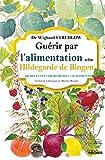 Guérir par l'alimentation selon Hildegarde de Bingen - 400 recettes - 200 remèdes - 130 aliments