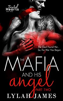 The Mafia And His Angel: Part 2 (Tainted Hearts) (English Edition) di [James, Lylah]