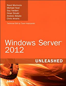Windows Server 2012 Unleashed von [Morimoto, Rand, Noel, Michael, Yardeni, Guy, Droubi, Omar, Abbate, Andrew, Amaris, Chris]