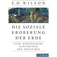Die soziale Eroberung der Erde: Eine biologische Geschichte des Menschen