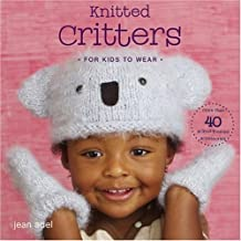 Knitted Critters for Kids to Wear: More Than 40 Animal-Themed Accessories by Jean Adel (2008-06-03)