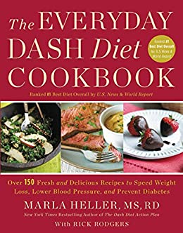 The Everyday DASH Diet Cookbook: Over 150 Fresh and Delicious Recipes to Speed Weight Loss, Lower Blood Pressure, and Prevent Diabetes (A DASH Diet Book) (English Edition) par [Heller, Marla]
