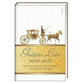 Geschenkbuch »Goldene Liebe rostet nicht«: Heitere Geschichten und Gedanken zur goldenen Hochzeit