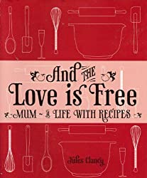 And the Love Is Free; Mum: A Life with Recipes