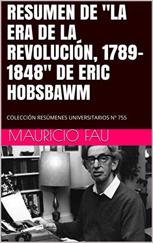 """RESUMEN DE """"LA ERA DE LA REVOLUCIÓN, 1789-1848"""" DE ERIC HOBSBAWM: COLECCIÓN RESÚMENES UNIVERSITARIOS Nº 755 (Spanish Edition)"""