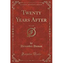 Twenty Years After, Vol. 1 of 30 (Classic Reprint) by Alexandre Dumas (2015-09-27)