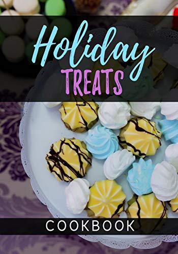 Holiday Treats Cookbook: Blank Recipe Book To Write In Cookbook Organizer