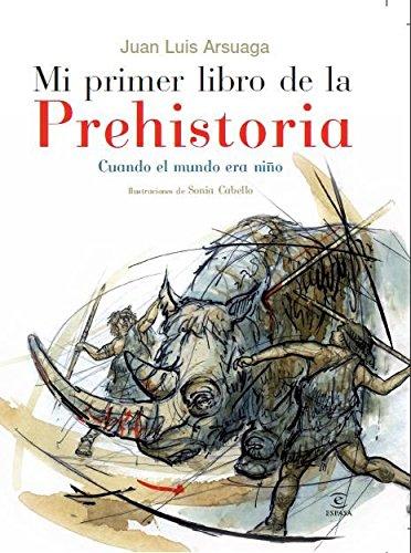 Mi primer atlas de la prehistoria cuando el mundo era niño (LIBROS INFANTILES Y JUVENILES) - 9788467029383 por Juan Luis Arsuaga