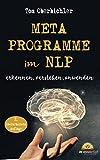 Metaprogramme im NLP - erkennen, verstehen, anwenden: 2. überarbeitete und aktualisierte Auflage (Buch und eBook schreiben, Band 4)