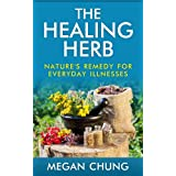 The Healing Herb: Natural Remedies For Everyday Illnesses (Powerful Herbal Recipes) (English Edition)