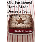 Old Fashioned Home-Made Desserts from the 60's (Homemade Desserts Book 2) (English Edition)