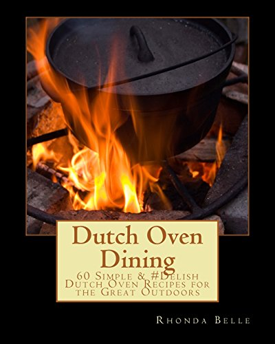 Dutch Oven Dining: 60 Simple & #Delish Dutch Oven Recipes for the Great Outdoors