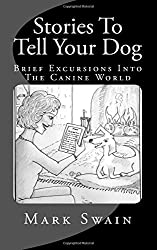 Stories To Tell Your Dog: Brief Excursions Into The Canine World