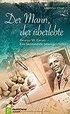 Der Mann, der überlebte: George W. Carver - eine faszinierende Lebensgeschichte