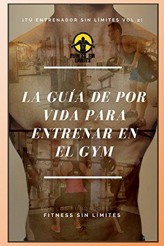 Tu Entrenador Sin Limites Vol.2 - La Guia De Por Vida Para Entrenar En El Gym por Joshua Leon