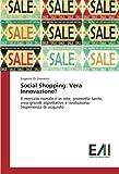 Social Shopping: Vera Innovazione?: Il mercato rionale è in rete, promette tanto, crea grandi aspettative e rivoluziona l'esperienza di acquisto