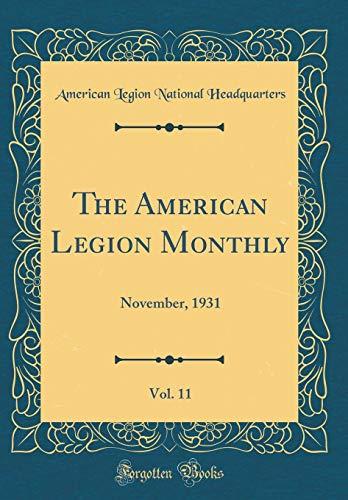 The American Legion Monthly, Vol. 11: November, 1931 (Classic Reprint)