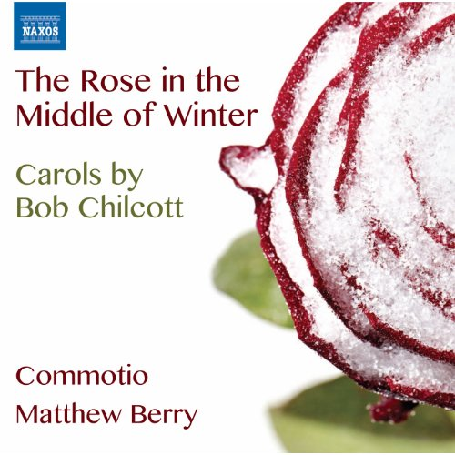 the-rose-in-the-middle-of-winter-carols-by-bob-chilcott-naxos-8573159