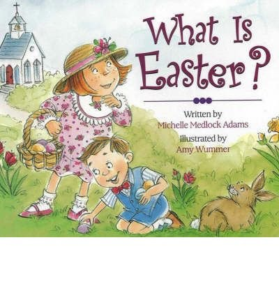 what-is-easter-by-author-michelle-medlock-adams-illustrated-by-amy-wummer-february-2006