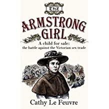 The Armstrong Girl: A Child for Sale: The Battle Against the Victorian Sex Trade