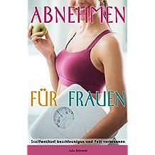 Abnehmen: Abnehmen für Frauen, Abnehmen am Bauch, Abnehmen Diät, Fett verbrennen, Abnehmen im Spaziergang (German Edition)