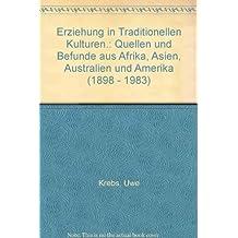 Erziehung in Traditionalen Kulturen: Quellen und Befunde aus Afrika, Amerika, Asien und Australien (1898-1983)
