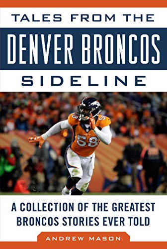 r Broncos Sideline: A Collection of the Greatest Broncos Stories Ever Told (Tales from the Team) (English Edition) ()