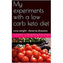 My experiments with a low carb keto diet: Lose weight - Reverse diseases (Keto low carb Book 1)