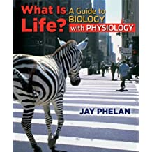 What is Life? A Guide to Biology with Physiology by Jay Phelan (2010-04-19)