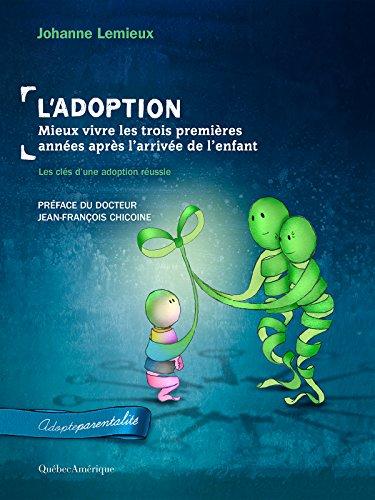 L'Adoption : Mieux vivre les trois premières années après l'arrivée de l'enfant: Les clés d'une adoption réussie (Adopteparentalité) (French Edition)
