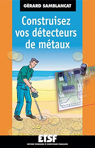 Construisez vos détecteurs de métaux par Gérard Samblancat