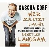Sascha Korf ´Wer zuletzt lacht, denkt zu langsam. Heute schon antworten, was Ihnen morgen erst einfällt´