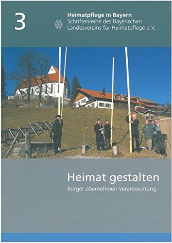 Heimat gestalten: Bürger übernehmen Verantwortung (Heimatpflege in Bayern)