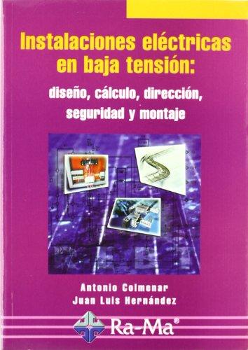 Instalaciones Eléctricas en Baja Tensión: Diseño, Cálculo, Dirección, Seguridad y Montaje