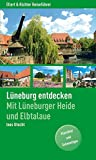 Lüneburg entdecken. Mit Lüneburger Heide und Elbtalaue. Klassiker und Geheimtipps