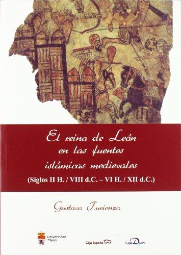 El reino de León en las fuentes islámicas medievales. (siglos II H. / VIII d.C. - VI H. / XII d.C.) por Gustavo Turienzo