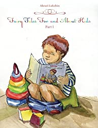 Fairy Tales For and About Kids: The collection of fairy tales by Alexei Lukshin. The main characters in these tales are children who experience ... as they learn important life lessons.