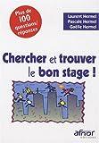 Chercher et trouver le bon stage ! : plus de 100 questions-réponses / Laurent Hermel, Pascale Hermel, Gaëlle Hermel | Hermel, Pascale. auteur