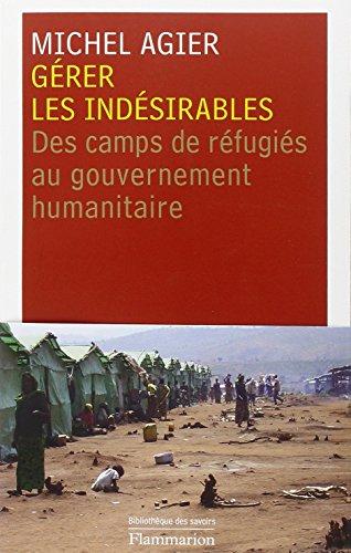 Grer les indsirables : Des camps de rfugis au gouvernement humanitaire