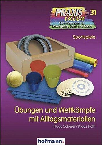 Übungen und Wettkämpfe mit Alltagsmaterialien (Praxisideen - Schriftenreihe für Bewegung, Spiel und Sport, Band 31)