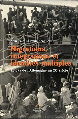Migrations, intégrations et identités multiples: Le cas de l'Allemagne au XXe siècle (Monde germanophone) par Anne Saint Sauveur-Henn