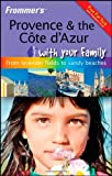Frommer's Provence and the Cote D'Azur with Your Family: From Lavender Fields to Sandy Beaches (Frommers With Your Family Series)