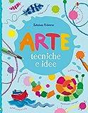Arte. Tecniche e idee. Ediz. a colori